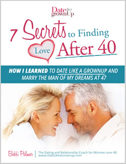 7 Secrets to Finding Love after 40-Bobbi Palmer's eBook of Dating Like a Grownup
